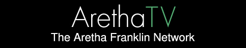 Aretha TV | The Aretha Franklin Network